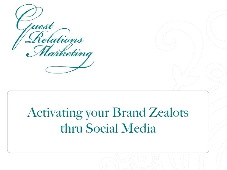 Activating your Brand Zealots      thru Social Media