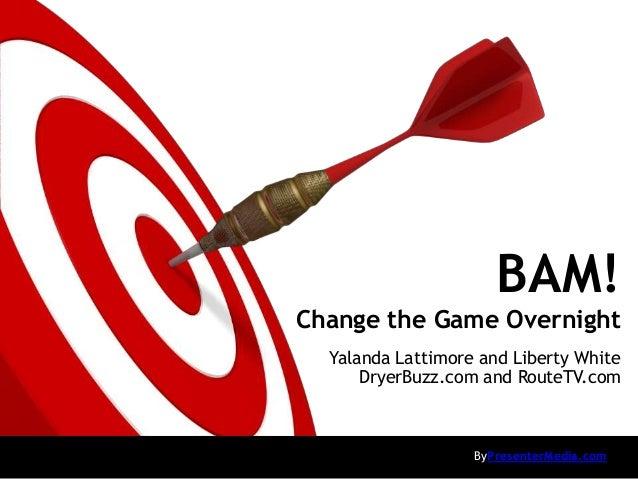 BAM!Change the Game Overnight  Yalanda Lattimore and Liberty White      DryerBuzz.com and RouteTV.com                   By...