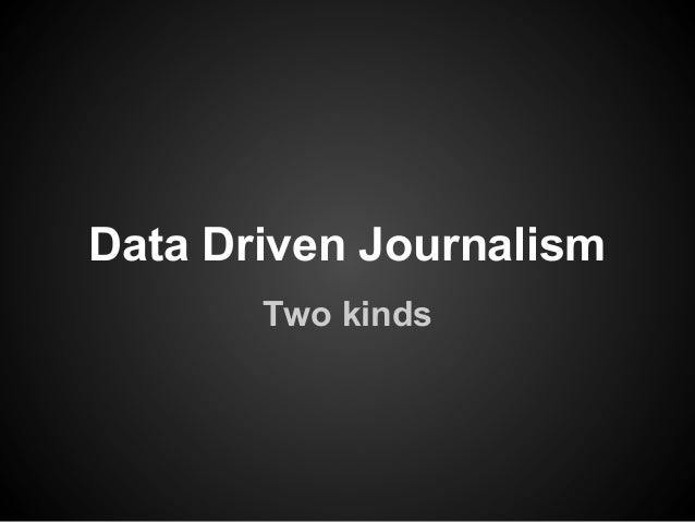 Data Driven Journalism       Two kinds