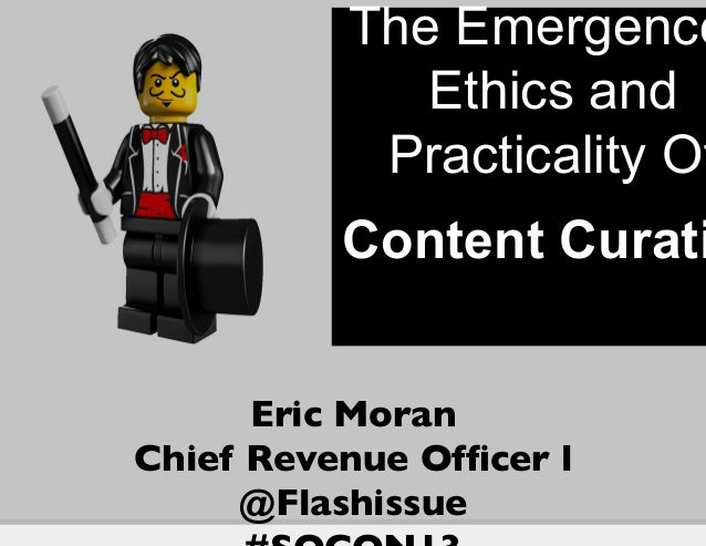 The Emergence             Ethics and           Practicality Of          Content Curati                    	      Eric Mora...