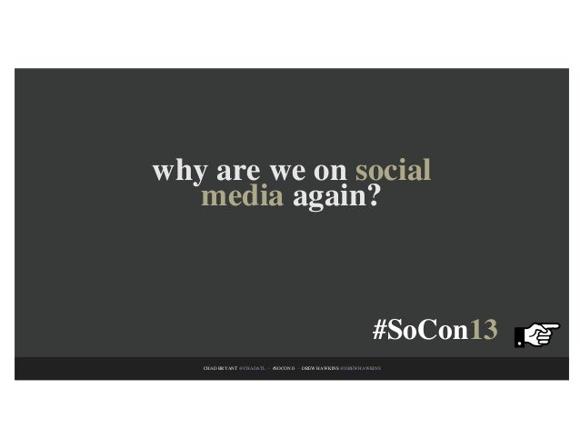 why are we on social   media again?                                                           #SoCon13   CHAD BRYANT @CHAD...