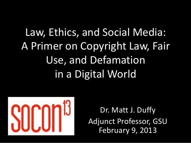 Law, Ethics, and Social Media:A Primer on Copyright Law, Fair     Use, and Defamation       in a Digital World            ...