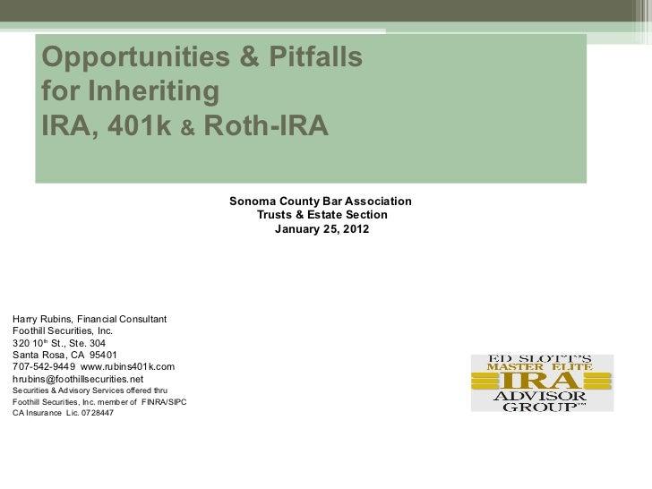 Opportunities & Pitfalls for Inheriting IRA, 401k  &  Roth-IRA   <ul><li>Sonoma County Bar Association  </li></ul><ul><li>...