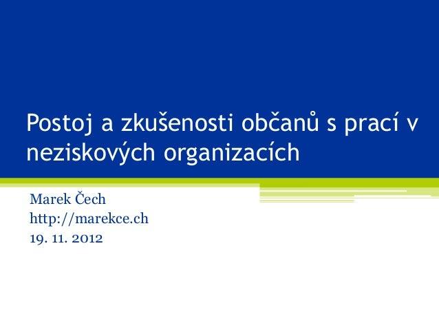 Postoj a zkušenosti občanů s prací vneziskových organizacíchMarek Čechhttp://marekce.ch19. 11. 2012
