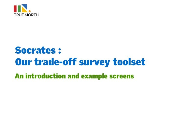 Socrates : Our trade-off survey toolset An introduction and example screens
