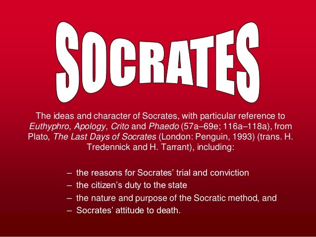 The ideas and character of Socrates, with particular reference toEuthyphro, Apology, Crito and Phaedo (57a–69e; 116a–118a)...