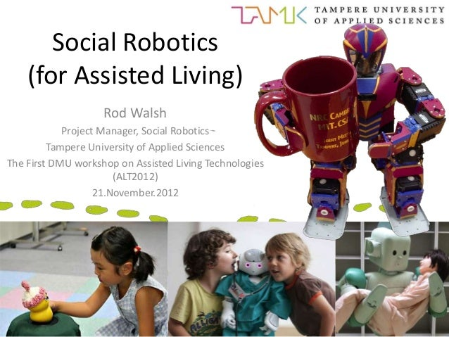 Social Robotics    (for Assisted Living)                    Rod Walsh            Project Manager, Social Robotics         ...