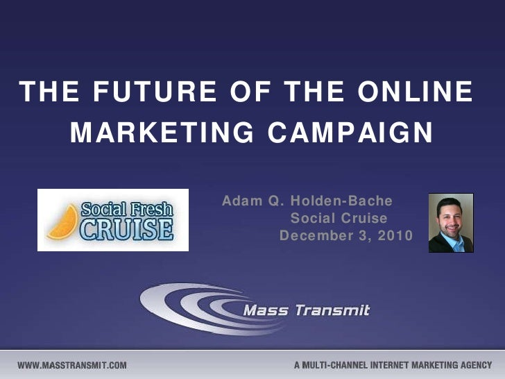 THE FUTURE OF THE ONLINE  MARKETING CAMPAIGN Adam Q. Holden-Bache  Social Cruise  December 3, 2010
