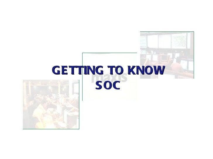 <ul><li>GETTING TO KNOW SOC </li></ul>