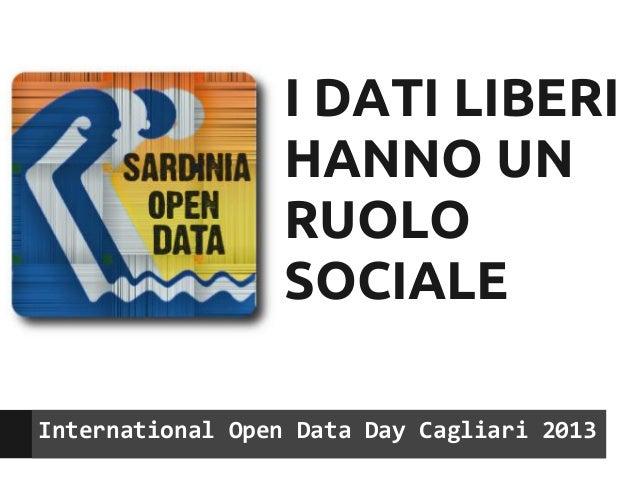 I DATI LIBERI                  HANNO UN                  RUOLO                  SOCIALEInternational Open Data Day Cagliar...