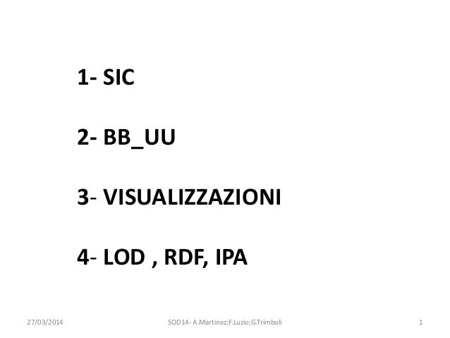 1- SIC 2- BB_UU 3- VISUALIZZAZIONI 4- LOD , RDF, IPA 27/03/2014 1SOD14- A.Martinez;F.Luzio;G.Trimboli