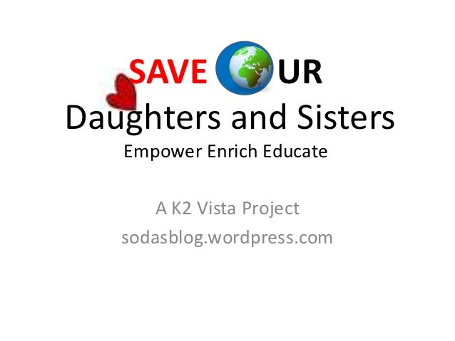 SAVE     URDaughters and Sisters   Empower Enrich Educate       A K2 Vista Project   sodasblog.wordpress.com