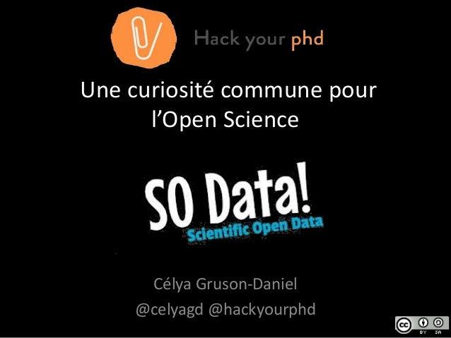 Une curiosité commune pour l'Open Science Célya Gruson-Daniel @celyagd @hackyourphd