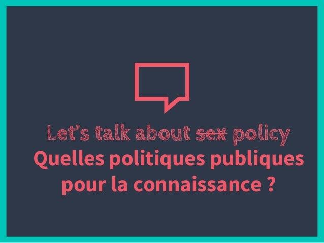 Let's talk about sex policy Quelles politiques publiques pour la connaissance ?