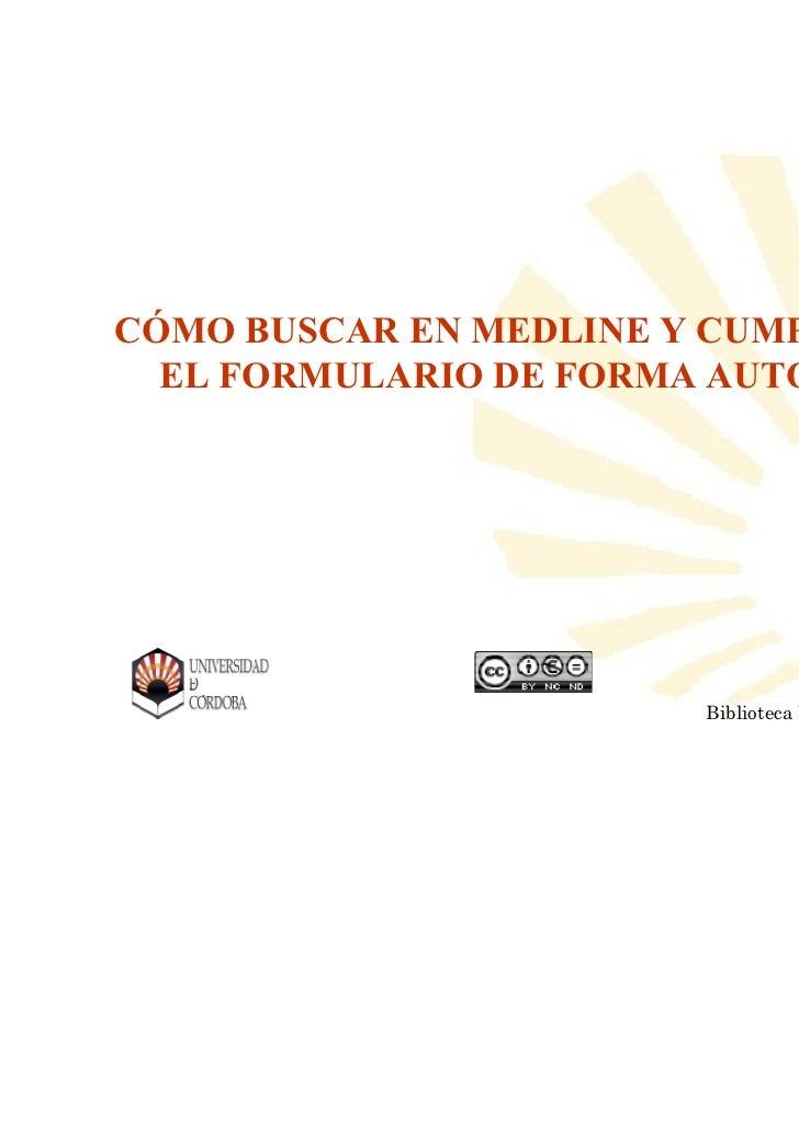 CÓMO BUSCAR EN MEDLINE Y CUMPLIMENTAR  EL FORMULARIO DE FORMA AUTOMÁTICA                  Biblioteca Universitaria de   Bi...