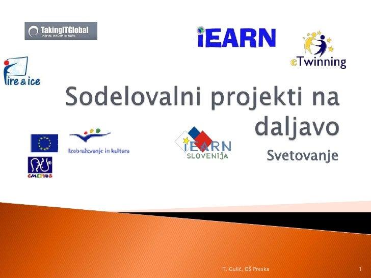 Sodelovalni projekti na daljavo <br />Svetovanje<br />T. Gulič, OŠ Preska<br />1<br />