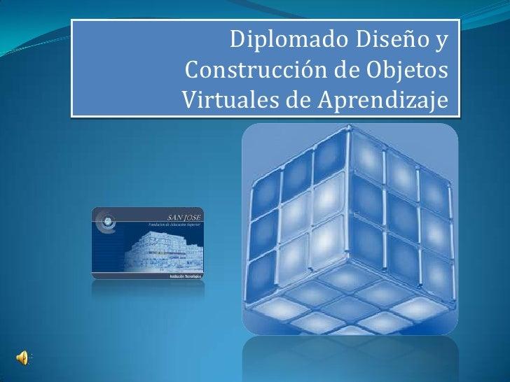 Diplomado Diseño yConstrucción de ObjetosVirtuales de Aprendizaje