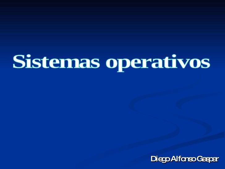 Diego Alfonso Gaspar Sistemas operativos