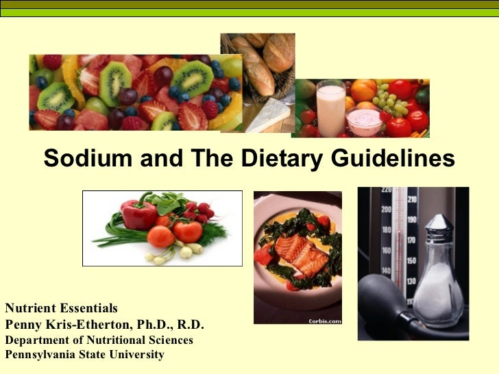 Sodium and The Dietary Guidelines Nutrient Essentials Penny Kris-Etherton, Ph.D., R.D. Department of Nutritional Sciences ...