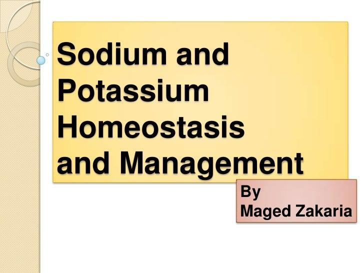 Sodium andPotassiumHomeostasisand Management          By          Maged Zakaria