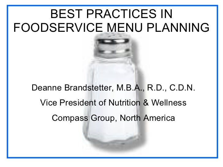 BEST PRACTICES IN FOODSERVICE MENU PLANNING Deanne Brandstetter, M.B.A., R.D., C.D.N. Vice President of Nutrition & Wellne...