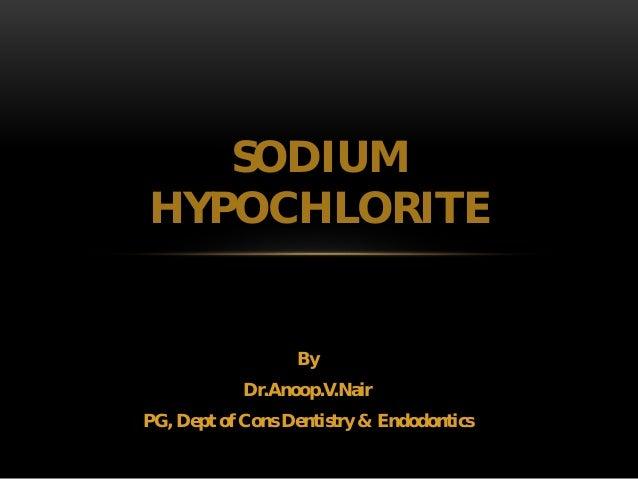 By Dr.Anoop.V.Nair PG, Dept of Cons Dentistry & Endodontics SODIUM HYPOCHLORITE