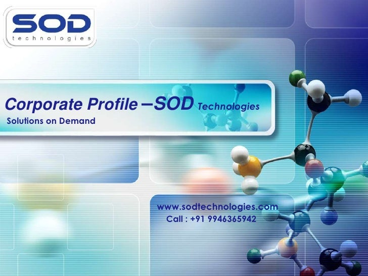Corporate Profile –SOD Technologies<br />Solutions on Demand <br />www.sodtechnologies.com<br />Call : +91 9946365942<br />