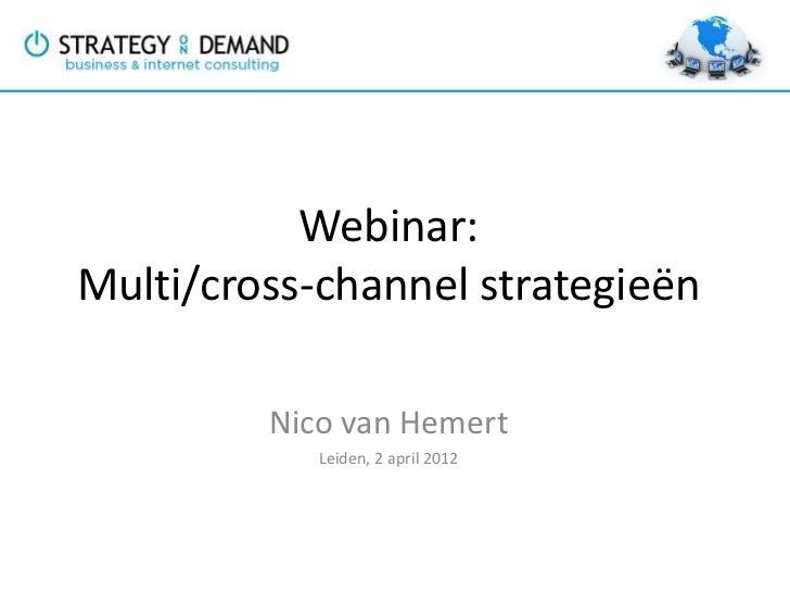 Webinar:Multi/cross-channel strategieën         Nico van Hemert            Leiden, 2 april 2012