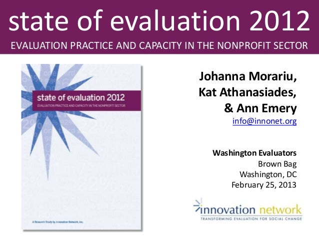 state of evaluation 2012EVALUATION PRACTICE AND CAPACITY IN THE NONPROFIT SECTORJohanna Morariu,Kat Athanasiades,& Ann Eme...