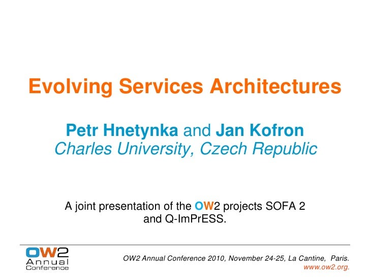 Evolving Services Architectures   Petr Hnetynka and Jan Kofron  Charles University, Czech Republic   A joint presentation ...