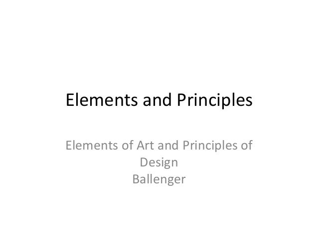 Elements and Principles Elements of Art and Principles of Design Ballenger