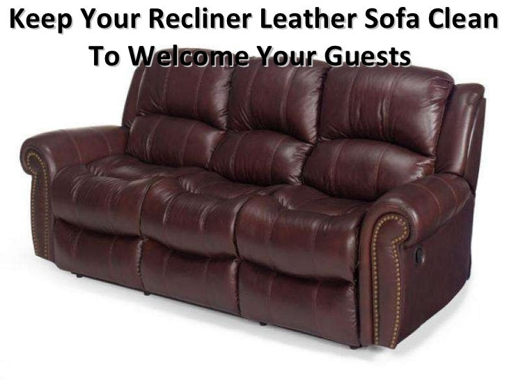 keep your recliner leather sofa clean to welcome your guests. Black Bedroom Furniture Sets. Home Design Ideas