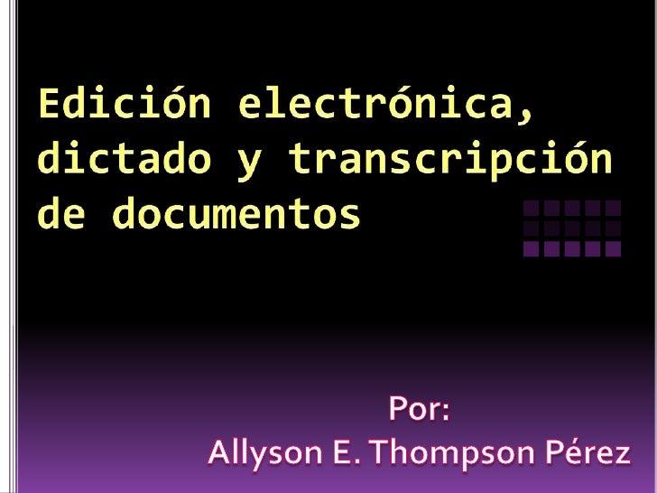  Identificar diferentes métodos electrónicos para editar  documentos. Describir aspectos para la ediciones electrónica d...