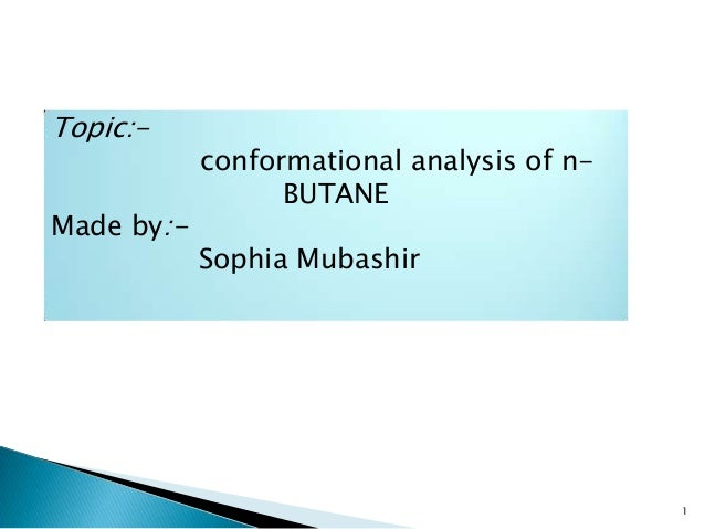 Topic:- conformational analysis of n- BUTANE Made by:- Sophia Mubashir 1