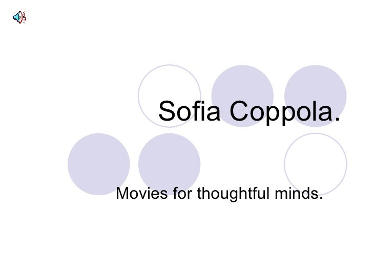Sofia Coppola. Movies for thoughtful minds.