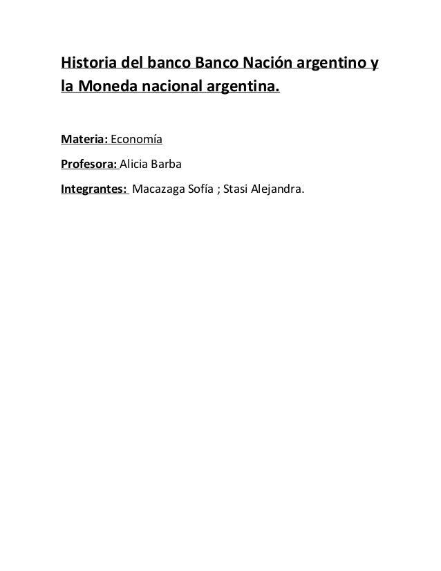 Historia del banco Banco Nación argentino y la Moneda nacional argentina. Materia: Economía Profesora: Alicia Barba Integr...