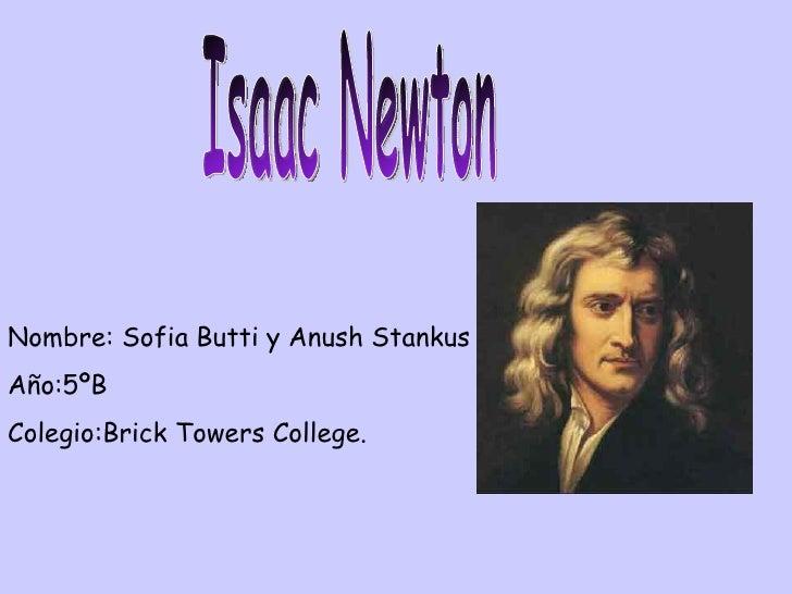 Isaac Newton Nombre: Sofia Butti y Anush Stankus Año:5ºB Colegio:Brick Towers College.