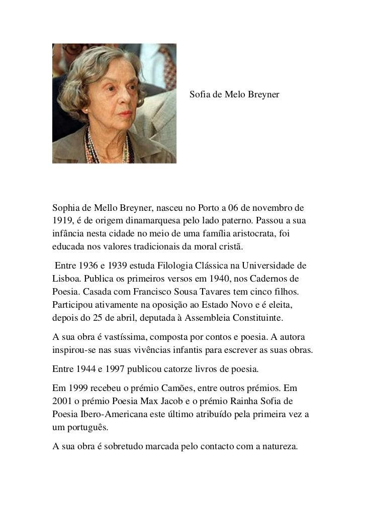 Sofia de Melo BreynerSophia de Mello Breyner, nasceu no Porto a 06 de novembro de1919, é de origem dinamarquesa pelo lado ...