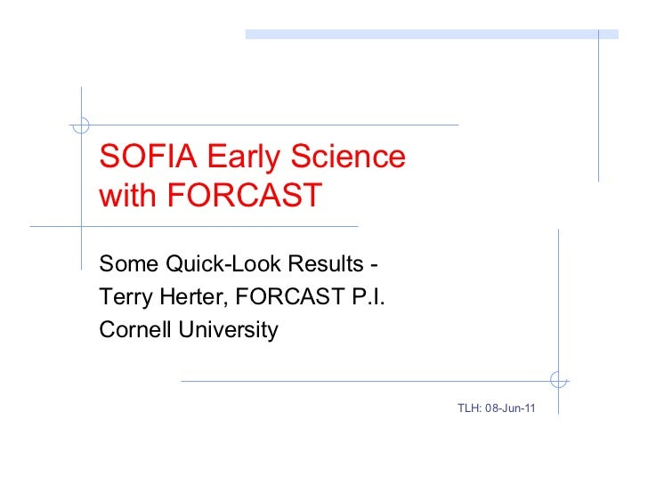 SOFIA Early Sciencewith FORCASTSome Quick-Look Results -Terry Herter, FORCAST P.I.Cornell University                      ...
