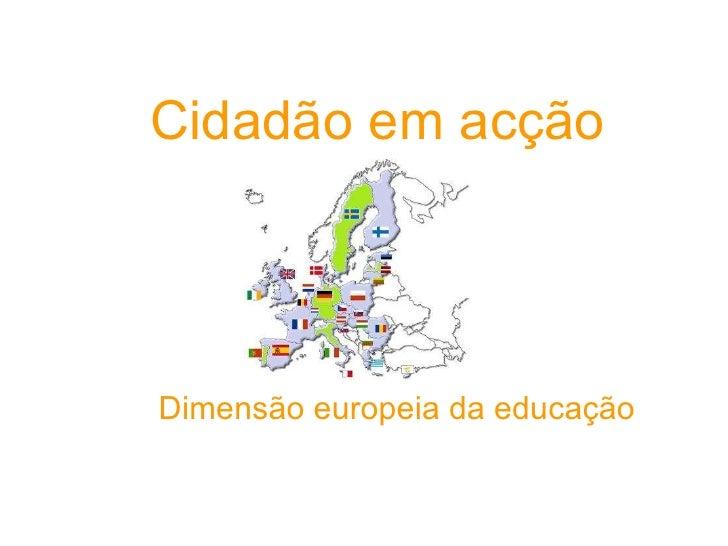 Cidadão em acção Dimensão europeia da educação