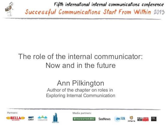 The role of the internal communicator: Now and in the future Ann Pilkington Author of the chapter on roles in Exploring In...