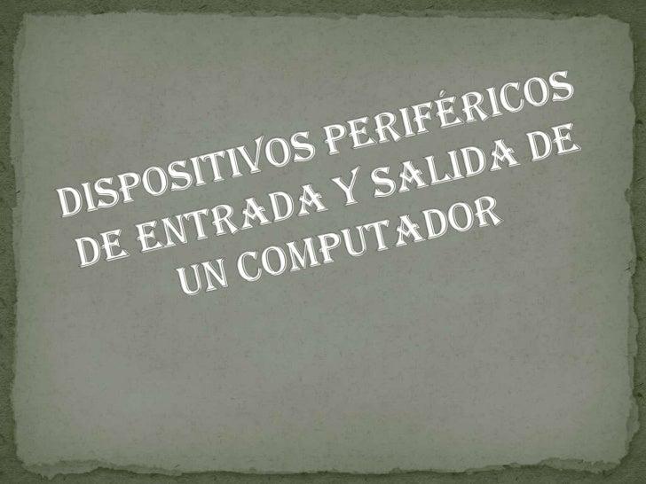 Dispositivos periféricos de entrada y salida de un computador<br />