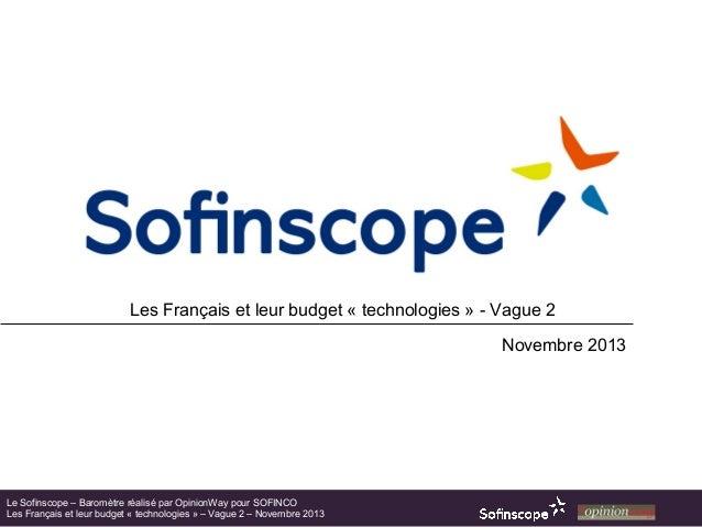 Les Français et leur budget «technologies» - Vague 2 Novembre 2013  Le Sofinscope – Baromètre réalisé par OpinionWay pou...