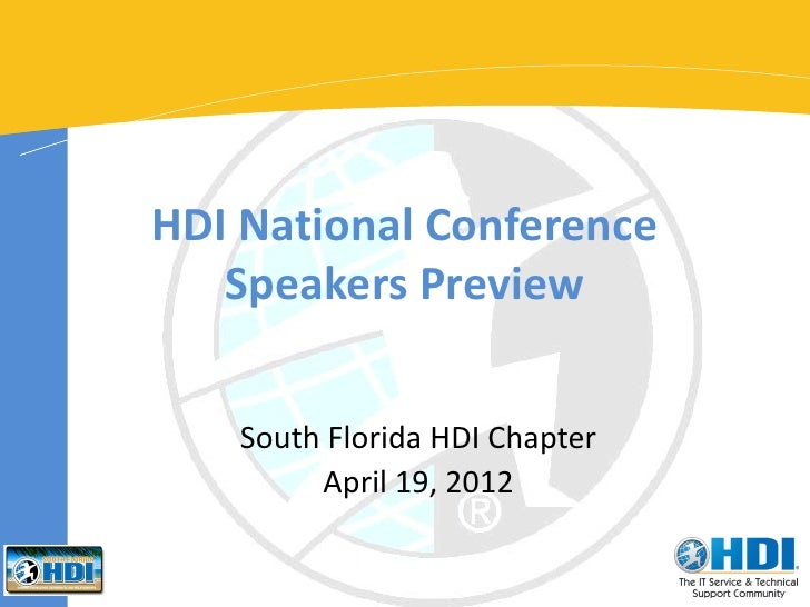 HDI National Conference   Speakers Preview    South Florida HDI Chapter         April 19, 2012