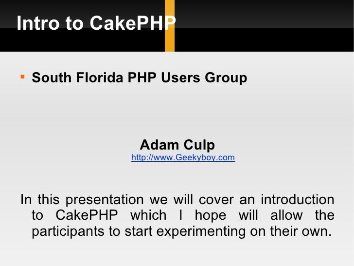 Intro to CakePHP    South Florida PHP Users Group                   Adam Culp                  http://www.Geekyboy.comIn ...