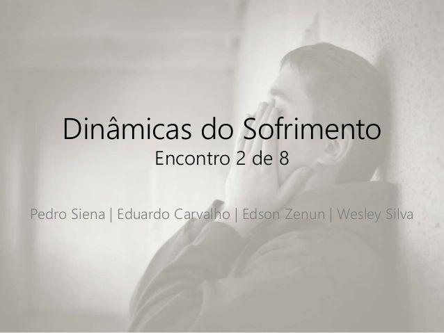 Dinâmicas do Sofrimento Encontro 2 de 8 Pedro Siena | Eduardo Carvalho | Edson Zenun | Wesley Silva