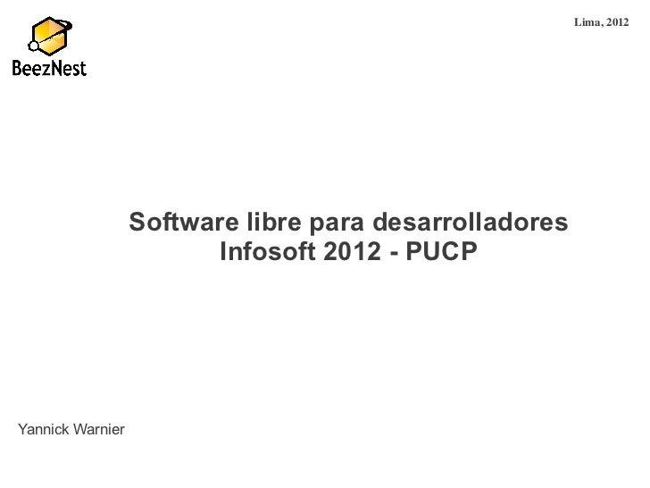 Lima,2012                  Software libre para desarrolladores                         Infosoft 2012 - PUCPYannick Warnier