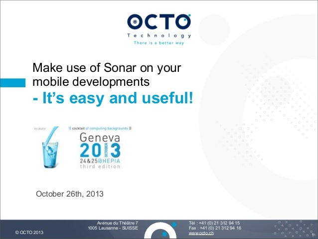 Make use of Sonar on your mobile developments  - It's easy and useful!  October 26th, 2013  © OCTO 2013  Avenue du Théâtre...