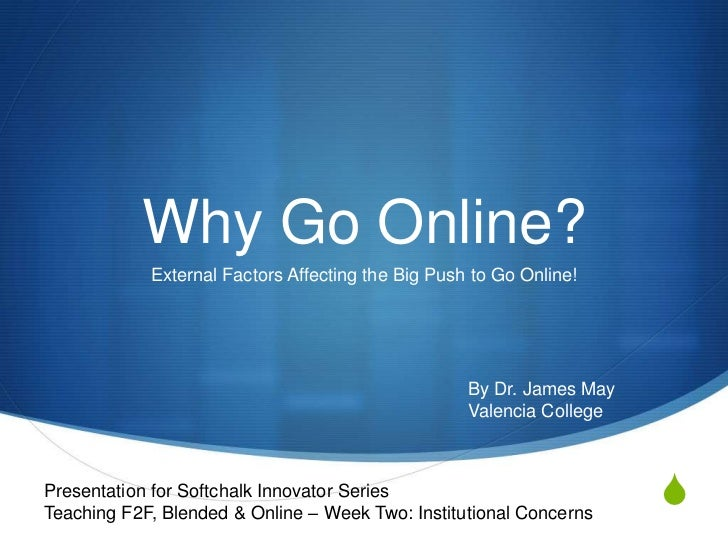 Why Go Online?            External Factors Affecting the Big Push to Go Online!                                           ...