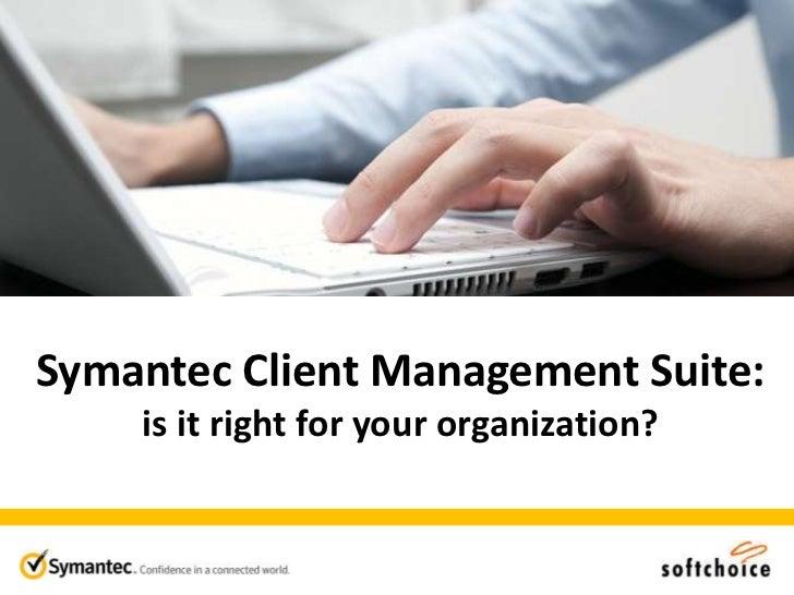 Symantec Client Management Suite: is it right for your organization?<br />